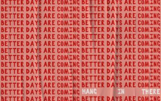 red artwork saying hang in there and better days are coming